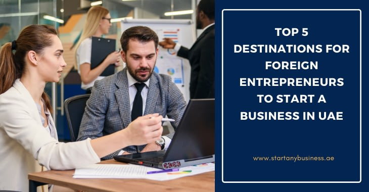 Top 5 Destinations for Foreign Entrepreneurs to Start a Business in UAE